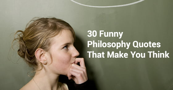 30 Funny Philosophy Quotes That Make You Think